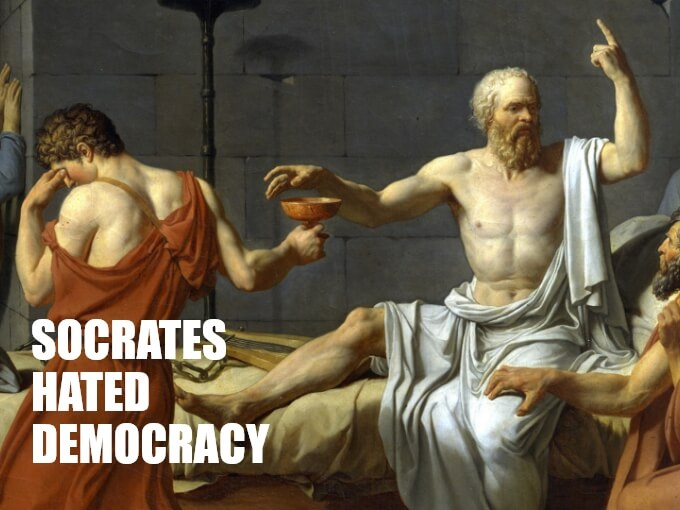 Socrates hated Democracy